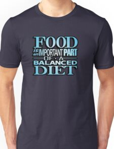 Food is an important part of a balanced diet Unisex T-Shirt
