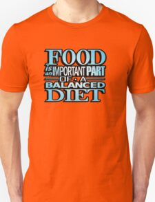 Food is an important part of a balanced diet T-Shirt