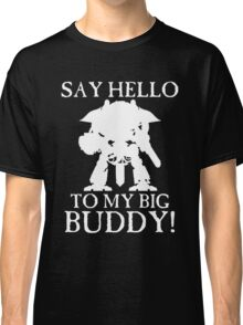 Say Hello To My Big Buddy! - White Classic T-Shirt