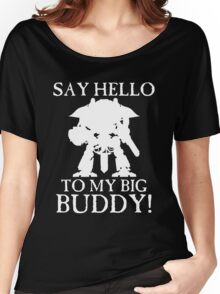 Say Hello To My Big Buddy! - White Women's Relaxed Fit T-Shirt