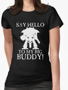 Say Hello To My Big Buddy! - White Womens Fitted T-Shirt