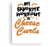 My favorite workout is cheese curls Canvas Print