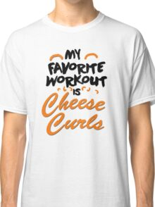 My favorite workout is cheese curls Classic T-Shirt