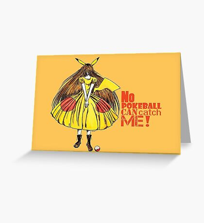 No pokeball can catch me ! Greeting Card