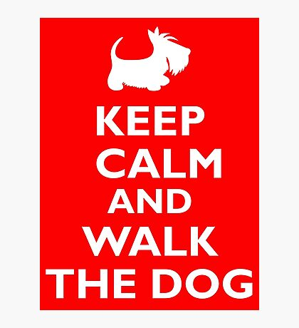 Keep Calm and Walk the Dog Photographic Print