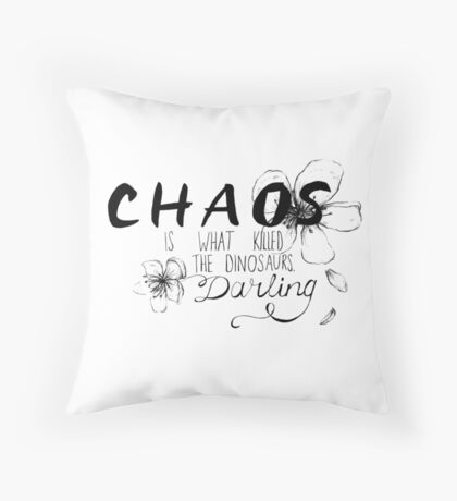 Chaos is what killed the dinosaurs, darling. Throw Pillow