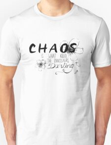 Chaos is what killed the dinosaurs, darling. Unisex T-Shirt