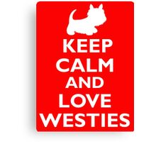 Keep Calm and Love Westies (white) Canvas Print