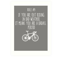 Rule #9 If you are out riding in bad weather, it means you are a badass. Period Art Print