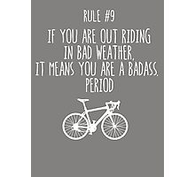 Rule #9 If you are out riding in bad weather, it means you are a badass. Period Photographic Print