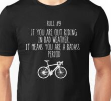 Rule #9 If you are out riding in bad weather, it means you are a badass. Period Unisex T-Shirt