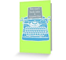You can't hack into a typewriter  Greeting Card