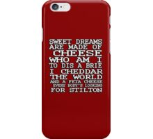 Sweet dreams are made of cheese, who am I to dis a Brie. I cheddar the world and the feta cheese, everybody's looking for Stilton. iPhone Case/Skin