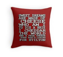 Sweet dreams are made of cheese, who am I to dis a Brie. I cheddar the world and the feta cheese, everybody's looking for Stilton. Throw Pillow