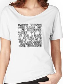 Sweet dreams are made of cheese, who am I to dis a Brie. I cheddar the world and the feta cheese, everybody's looking for Stilton. Women's Relaxed Fit T-Shirt