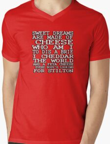 Sweet dreams are made of cheese, who am I to dis a Brie. I cheddar the world and the feta cheese, everybody's looking for Stilton. Mens V-Neck T-Shirt