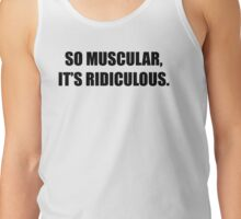So Muscular, It's Ridiculous. Tank Top