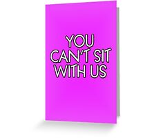 You can't sit with us. Greeting Card