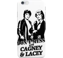 Don't Mess With Cagney & Lacey iPhone Case/Skin