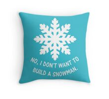 No, I don't want to build a snowman. Throw Pillow