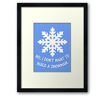 No, I don't want to build a snowman. Framed Print