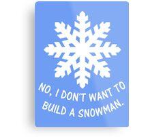 No, I don't want to build a snowman. Metal Print