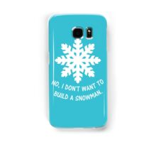 No, I don't want to build a snowman. Samsung Galaxy Case/Skin