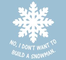 No, I don't want to build a snowman. One Piece - Short Sleeve