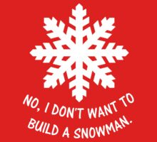 No, I don't want to build a snowman. Baby Tee