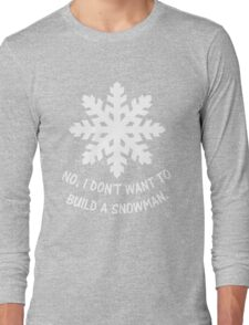 No, I don't want to build a snowman. Long Sleeve T-Shirt
