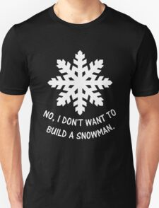 No, I don't want to build a snowman. Unisex T-Shirt