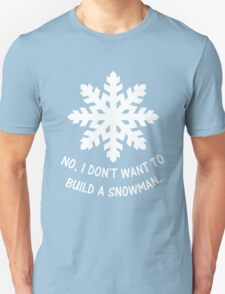 No, I don't want to build a snowman. T-Shirt