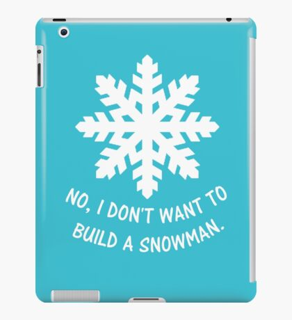 No, I don't want to build a snowman. iPad Case/Skin