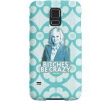 B*tches be crazy Samsung Galaxy Case/Skin