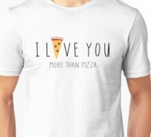I Love You More Than Pizza Unisex T-Shirt