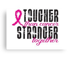 Tougher than cancer. Stronger together. Canvas Print