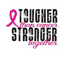 Tougher than cancer. Stronger together. Photographic Print