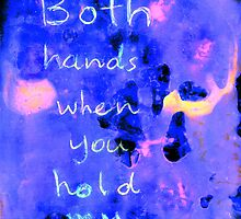 use both hands when you hold my heart by Sam Fonte
