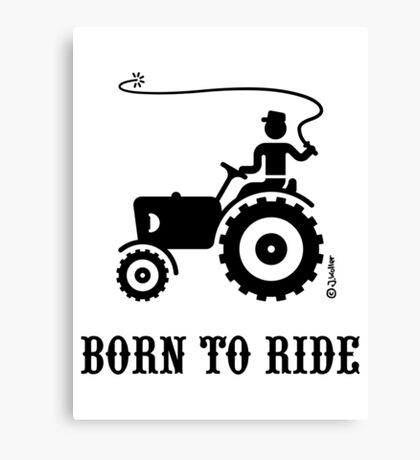 Born To Ride (Tractor / Black) Canvas Print