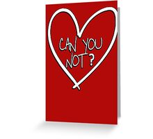 Can you not? with heart Greeting Card