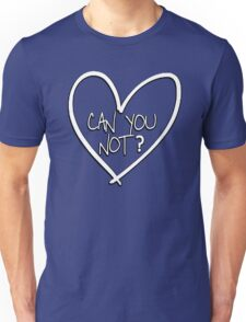 Can you not? with heart Unisex T-Shirt