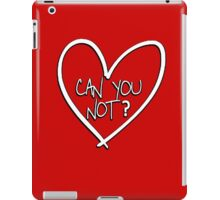 Can you not? with heart iPad Case/Skin