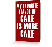 My favorite flavor of cake is more cake Greeting Card