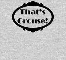 That's grouse Unisex T-Shirt
