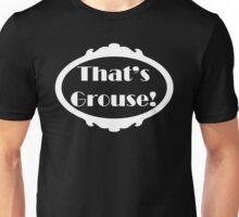 That's grouse (white lettering) Unisex T-Shirt