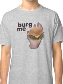 Burg me Classic T-Shirt