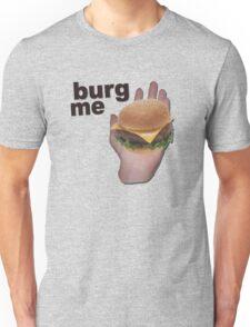 Burg me Unisex T-Shirt