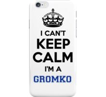 I can't keep calm I'm a GROMKO iPhone Case/Skin
