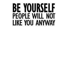Be yourself - people will not like you anyway Photographic Print