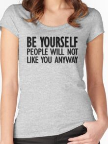 Be yourself - people will not like you anyway Women's Fitted Scoop T-Shirt